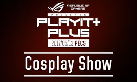 PLAYIT PLUS PÉCS 2017 – Cosplay Show felvételei