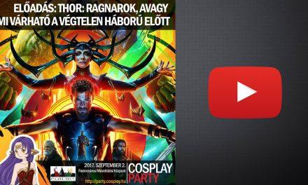 ŐSZI COSPLAY PARTY & FANTASY EXPO 2017 – Előadások 05 [Thor: Ragnarok, avagy mi várható a …]
