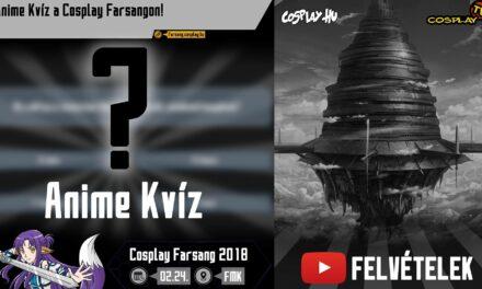 2018 COSPLAY FARSANG FELVÉTELEK – Anime Kvíz
