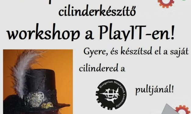 PlayIT Show Budapest – Cosplay Village: Steampunk cilinder készítő workshop, a PlayIT-en!